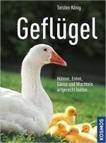 Geflügel: Hühner, Enten, Gänse und Wachteln artgerecht halten